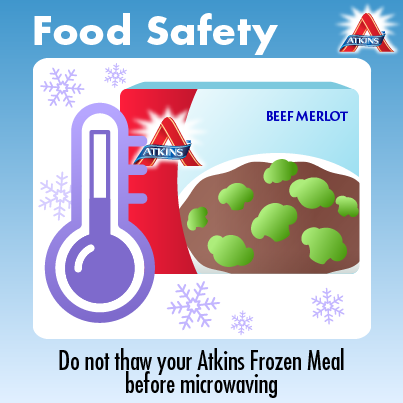 do not thaw your atkins frozen meal before microwaving